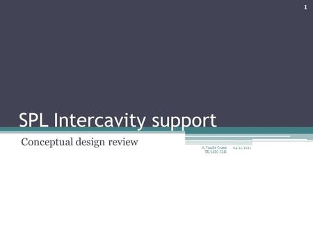 SPL Intercavity support Conceptual design review 04/11/2011 1 A. Vande Craen TE/MSC-CMI.