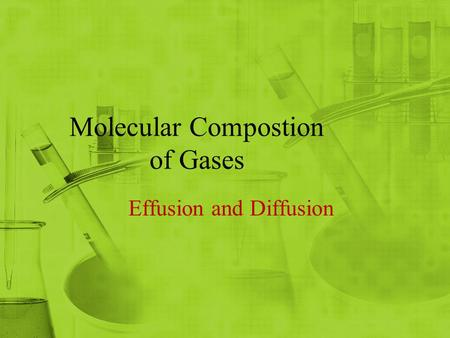Molecular Compostion of Gases Effusion and Diffusion.