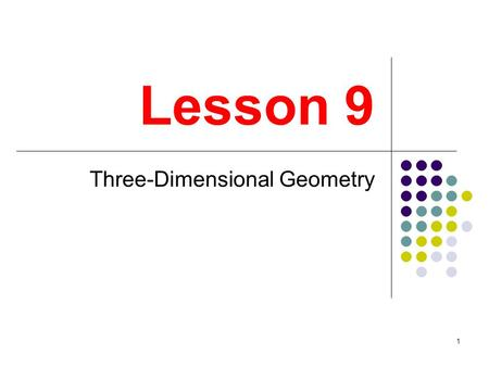 1 Lesson 9 Three-Dimensional Geometry. 2 Planes A plane is a flat surface (think tabletop) that extends forever in all directions. It is a two-dimensional.
