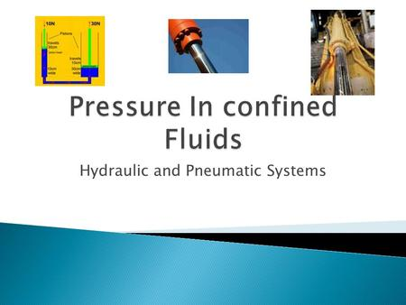 Hydraulic and Pneumatic Systems.  They are fluids in a closed system.  The fluid can move around with in the system but can not enter or leave the system.