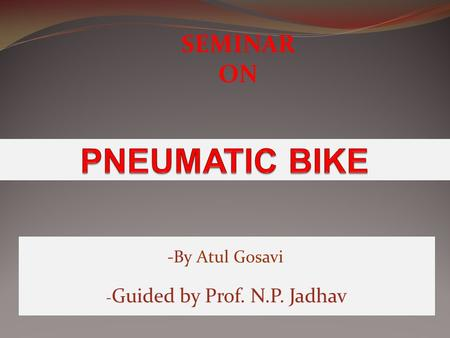 -By Atul Gosavi - Guided by Prof. N.P. Jadhav SEMINAR ON.