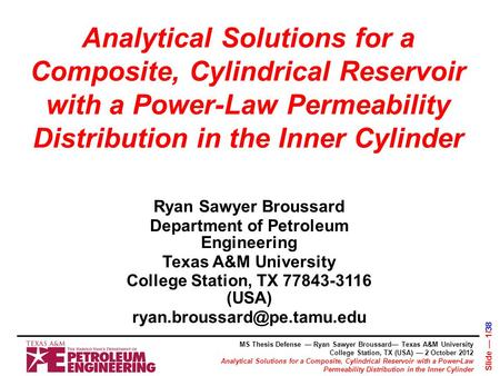 Analytical Solutions for a Composite, Cylindrical Reservoir with a Power-Law Permeability Distribution in the Inner Cylinder Ryan Sawyer Broussard Department.