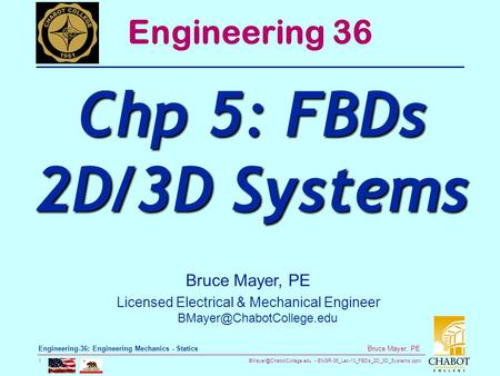 ENGR-36_Lec-10_FBDs_2D_3D_Systems.pptx 1 Bruce Mayer, PE Engineering-36: Engineering Mechanics - Statics Bruce Mayer, PE Licensed.