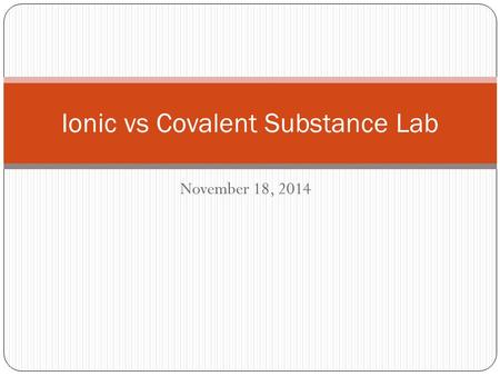 November 18, 2014 Ionic vs Covalent Substance Lab.