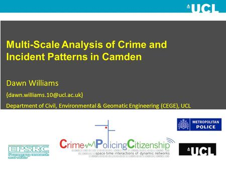 Multi-Scale Analysis of Crime and Incident Patterns in Camden Dawn Williams Department of Civil, Environmental & Geomatic.