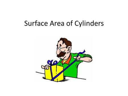 Surface Area of Cylinders. Cylinder You can find the surface area of a cylinder by finding the area of its two bases and adding the area of its curved.