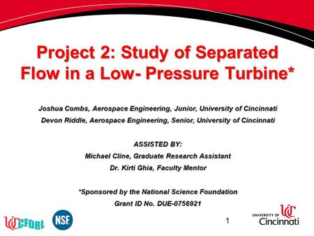 Project 2: Study of Separated Flow in a Low- Pressure Turbine* Joshua Combs, Aerospace Engineering, Junior, University of Cincinnati Devon Riddle, Aerospace.