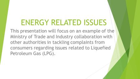 ENERGY RELATED ISSUES This presentation will focus on an example of the Ministry of Trade and Industry collaboration with other authorities in tackling.