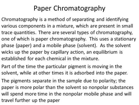 Paper Chromatography Chromatography is a method of separating and identifying various components in a mixture, which are present in small trace quantities.