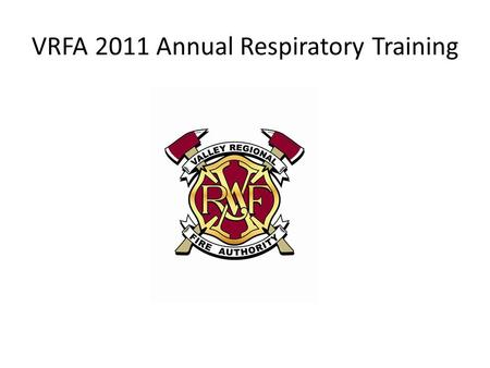 VRFA 2011 Annual Respiratory Training. Objectives Hazard Recognition Understand current components Review daily, weekly, and after use inspections Review.
