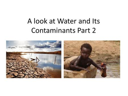 A look at Water and Its Contaminants Part 2
