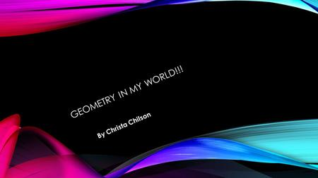 GEOMETRY IN MY WORLD!!! By Christa Chilson. Rectangle This is a rectangle and I found this shape in my bedroom I know it's a rectangle because it has.