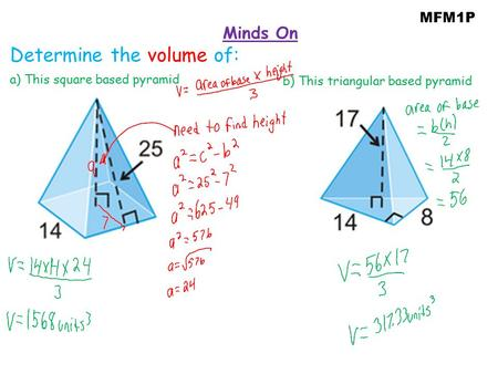MFM1P Minds On Determine the volume of: a) This square based pyramid b) This triangular based pyramid.