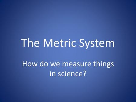 How do we measure things in science?