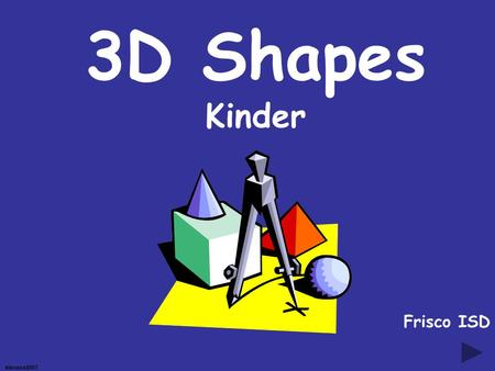 klevans2007 3D Shapes Kinder Frisco ISD klevans2007 Examples: sphere cube cylinderpyramid cone Let's Review The Shapes.