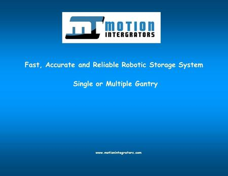 Fast, Accurate and Reliable Robotic Storage System Single or Multiple Gantry www.motionintegrators.com.