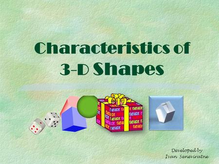 Characteristics of 3-D Shapes Developed by Ivan Seneviratne.