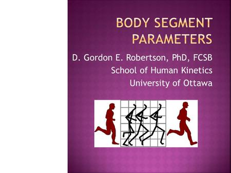 D. Gordon E. Robertson, PhD, FCSB School of Human Kinetics University of Ottawa.