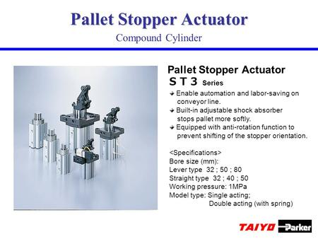Pallet Stopper Actuator Compound Cylinder Enable automation and labor-saving on conveyor line. Built-in adjustable shock absorber stops pallet more softly.
