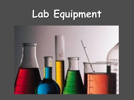 Lab Equipment. (Lab Coat or Lab Apron ) Beaker Beakers hold solids or liquids that will not release gases when reacted or are unlikely to splatter if.