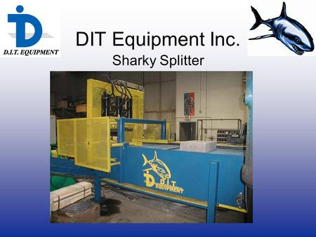 "DIT Equipment Inc. Sharky Splitter. High productivity 90 metric ton of force (100 short ton) on a 48"" wide split. Split in 2 seconds (including an 8"""