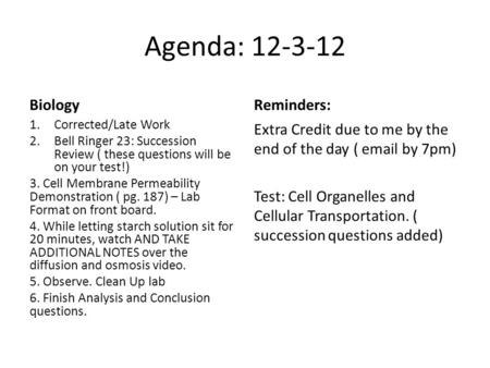 Agenda: 12-3-12 Biology 1.Corrected/Late Work 2.Bell Ringer 23: Succession Review ( these questions will be on your test!) 3. Cell Membrane Permeability.