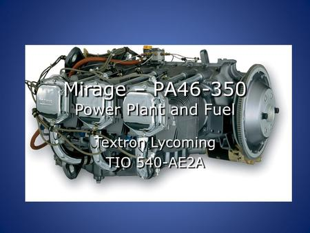 Mirage – PA46-350 Power Plant and Fuel Textron Lycoming TIO 540-AE2A.