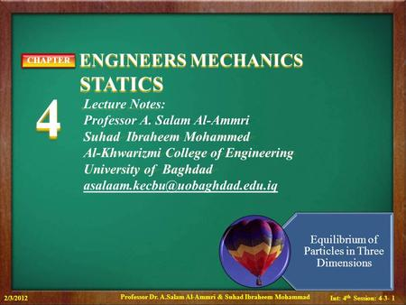Int: 4 th Session: 4-3- 1 ENGINEERS MECHANICS ENGINEERS MECHANICS STATICS STATICS CHAPTER4CHAPTER4 Lecture Notes: Professor A. Salam Al-Ammri Suhad Ibraheem.