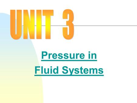 Pressure in Fluid Systems. Unit 3 Pressure Pages 43-60  Fluid  Hydraulic System  Pneumatic System  Density  Specific gravity  Buoyant force  Hydrometer.