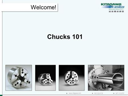 800.222.4138 847.310.8787 www.kitagawa.com Chucks 101 Welcome!