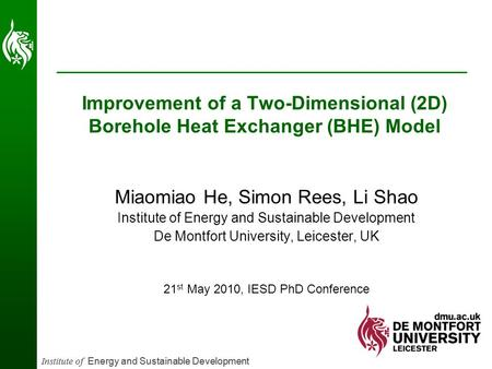 Institute of Energy and Sustainable Development Improvement of a Two-Dimensional (2D) Borehole Heat Exchanger (BHE) Model Miaomiao He, Simon Rees, Li Shao.