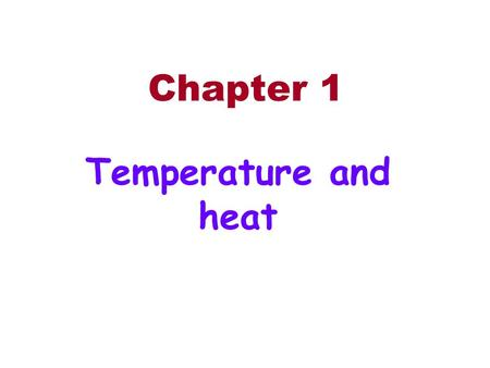 Chapter 1 Temperature and heat.