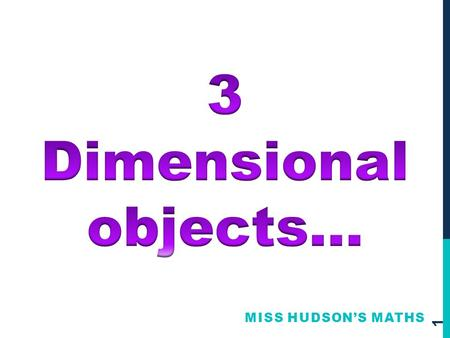 3 Dimensional objects… Miss Hudson's Maths.