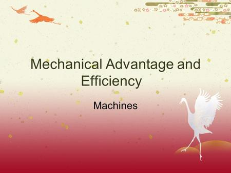 Mechanical Advantage and Efficiency Machines. What is a Machine?  Shovels and bulldozers are examples of machines.  A machine is a device with which.