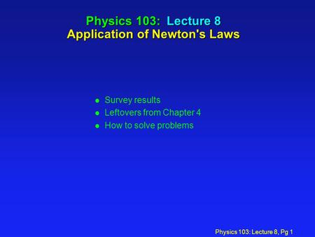 Physics 103: Lecture 8 Application of Newton's Laws