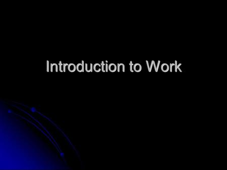 Introduction to Work. Where we have been Previously we used Newton's Laws to analyze motion of objects Previously we used Newton's Laws to analyze motion.