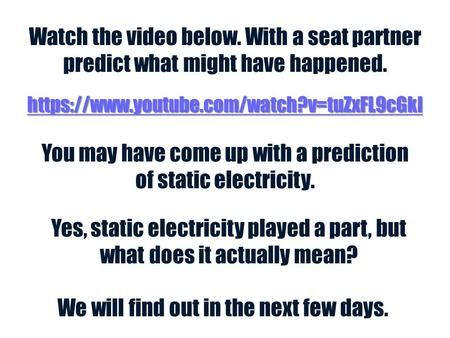 Watch the video below. With a seat partner predict what might have happened. https://www.youtube.com/watch?v=tuZxFL9cGkI You may have come up with a prediction.