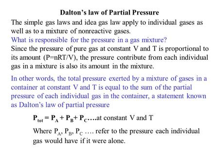 Dalton's law of Partial Pressure The simple gas laws and idea gas law apply to individual gases as well as to a mixture of nonreactive gases. What is.