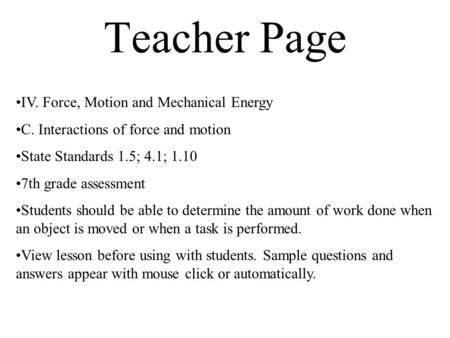 Teacher Page IV. Force, Motion and Mechanical Energy C. Interactions of force and motion State Standards 1.5; 4.1; 1.10 7th grade assessment Students should.