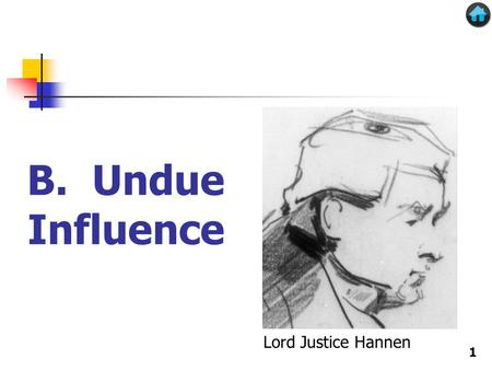 B. Undue Influence Lord Justice Hannen 1. Undue influence  We continue our discussion of doctrines that address the question whether a will or trust.