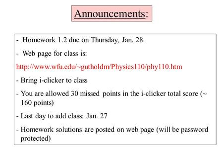 - Homework 1.2 due on Thursday, Jan. 28. - Web page for class is:  -Bring i-clicker to class -You are.