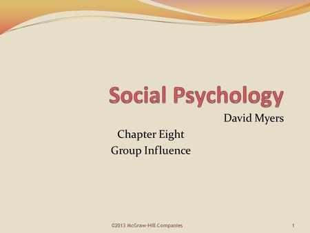 David Myers Chapter Eight Group Influence ©2013 McGraw-Hill Companies1.