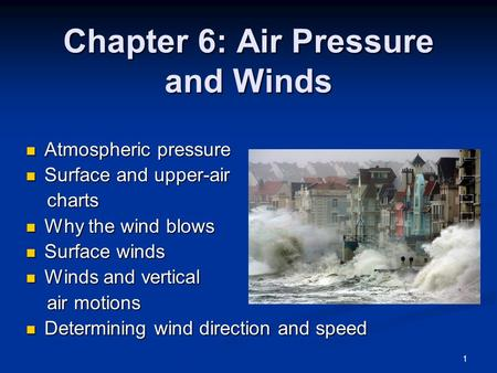 Chapter 6: Air Pressure and Winds Atmospheric pressure Atmospheric pressure Surface and upper-air Surface and upper-air charts charts Why the wind blows.