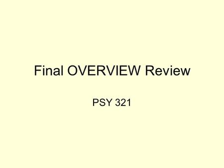 Final OVERVIEW Review PSY 321. Major Lessons & Practical Issues of Social Psychology (not to be covered on exam)