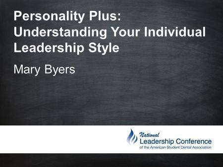 Personality Plus: Understanding Your Individual Leadership Style Mary Byers.