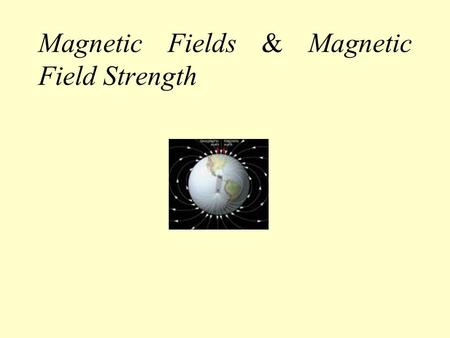 Magnetic Fields & Magnetic Field Strength We have seen that magnets can exert a force on objects without touching them. For this reason we speak of a.