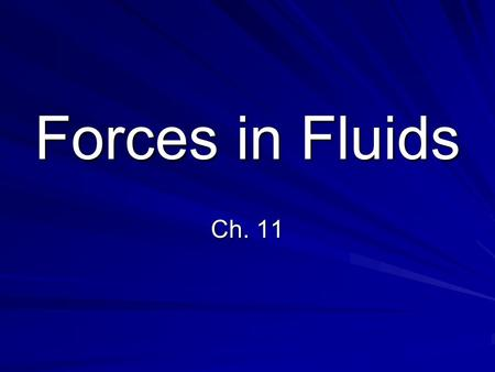 Forces in Fluids Ch. 11. 11.1 Pressure Essential Questions What is pressure and how do you calculate it? What does pressure depend on? How do fluids exert.