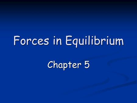 Forces in Equilibrium Chapter 5.