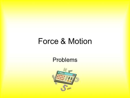 Force & Motion Problems.