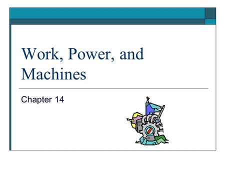 Work, Power, and Machines Chapter 14. Work & Power  Section 14-1.